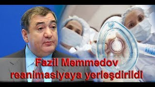 Fazil Məmmədov reanimasiyaya yerləşdirildi