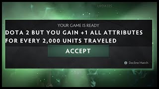 Dota 2 but You Gain +1 All Attributes for Every 2000 Units Travelled
