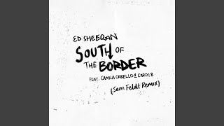 South of the Border feat. Camila Cabello amp Cardi B Sam Feldt Remix