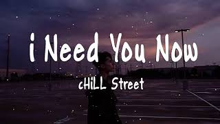 I Need You Now - Chill Street