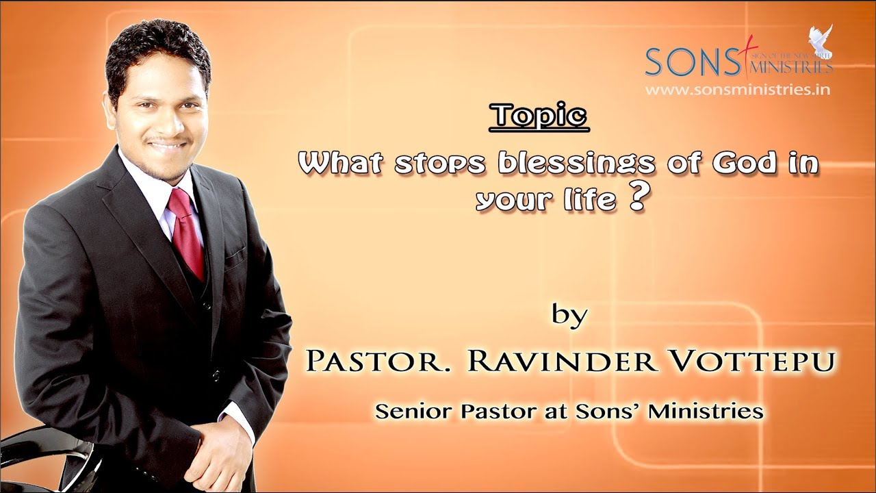 What stops blessings of God in your life? Message by Pastor. Ravinder Vottepu