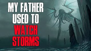 """""""My Father Used To Watch Storms"""" Creepypasta"""