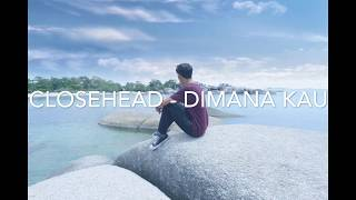 Download Mp3 Closehead - Dimana Kau Lirik