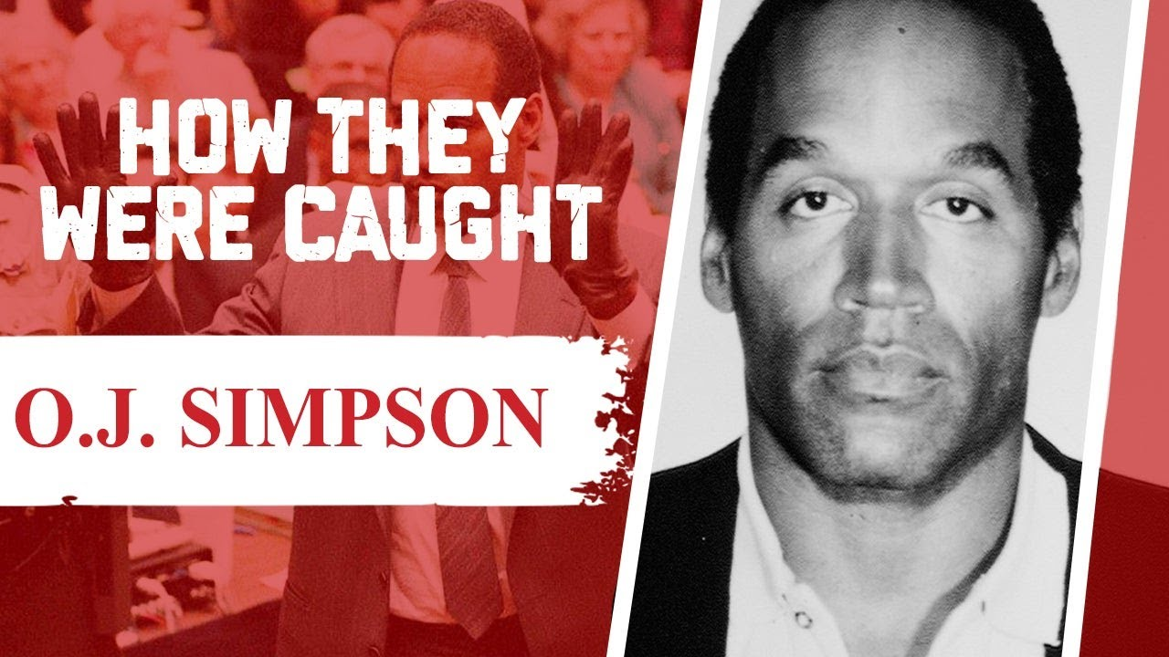 How They Were Caught: O.J. Simpson