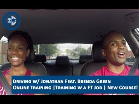 Driving w/ Jonathan (Feat. Brenda Green) | Online Training |Training w a FT Job | New Course!