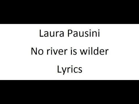 Laura Pausini - No river is wilder - Lyrics