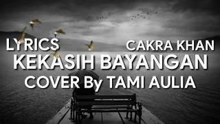 KEKASIH BAYANGAN - Cakra Khan   COVER By Tami Aulia (Lyrics)