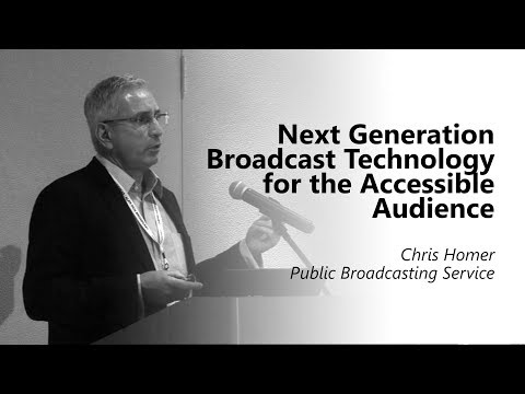 Next Generation Broadcast Technology for the Accessible Audience. Chris Homer