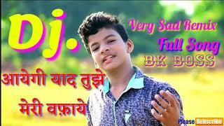 Aayengi Yaad Tumhe Meri Wafayen    💘 New Sad Song Satya jeet    Dj Bk Boss Mix