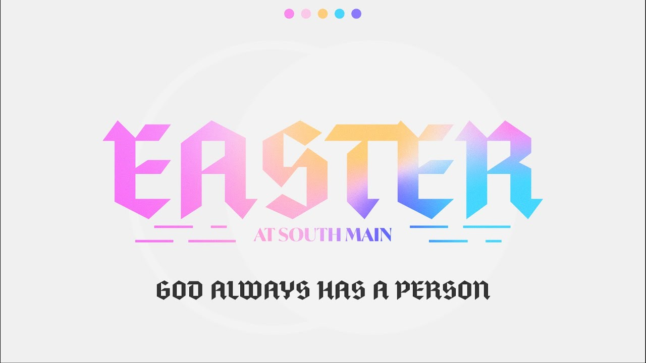Easter at South Main // God Always Has A Person