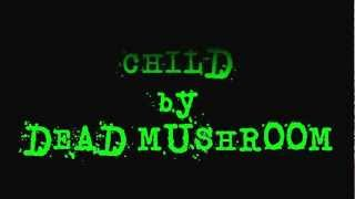 Watch Dead Mushroom Child video