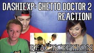 DashieXP: Ghetto Doctor 2 Reaction! | CraZCouple REACTION