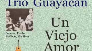 Trío Guayacán: Un Viejo Amor  -  (letra y acordes)