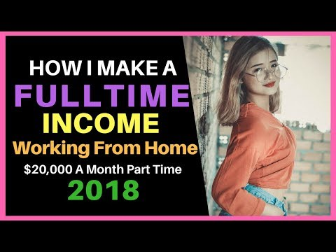 How I Make A FULL TIME Income Working From Home 2018 – $20,000 A Month Part Time