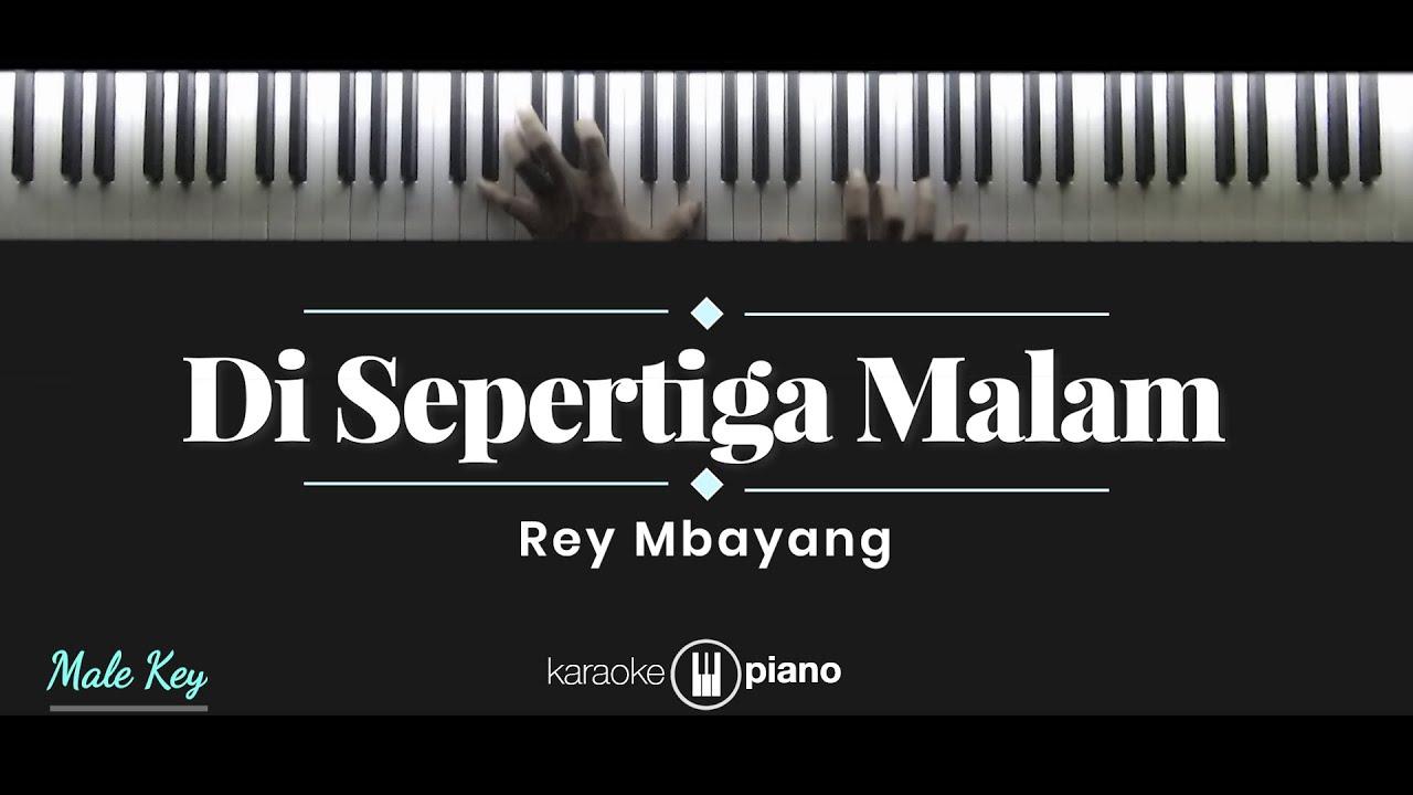 Di Sepertiga Malam - Rey Mbayang (KARAOKE PIANO - MALE KEY)