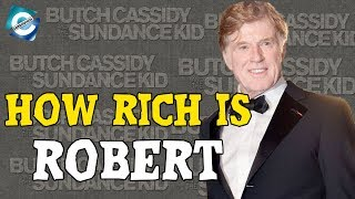 5 Facts You May Not Know About Robert Redford | Net worth in 2018
