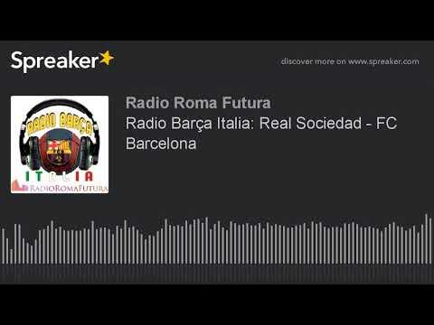 Radio Barça Italia: Real Sociedad - FC Barcelona (part 8 di 15)