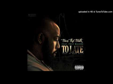 Trae Tha Truth Ft. Post Malone - Too Late NEW 2017