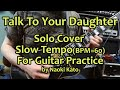 Download Talk To Your Daughter - Guitar Solo Copy (Slow Tempo Ver.) ♩=60 (レッスン用) MP3 song and Music Video