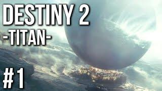 Destiny 2 Gameplay Walkthrough Part 1   TITAN (no commentary)