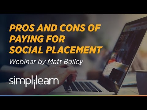 Pros and Cons of Paying For Social Placement | Matt Bailey | Simplilearn Webinar