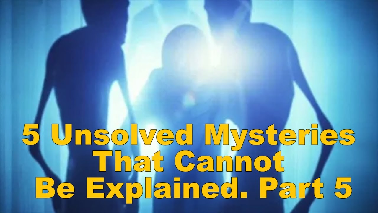 5 Unsolved Mysteries That Cannot Be Explained. Part 5