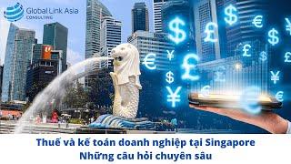 Thuế và kế toán doanh nghiệp tại Singapore - những câu hỏi chuyên sâu
