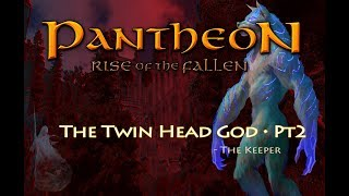 The Twin Head God - Pantheon: Rise of the Fallen (Ep07, Pt2)