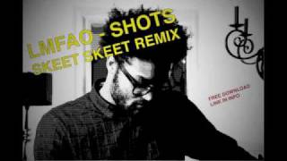 LMFAO - SHOTS (DJ Skeet Skeet Remix)