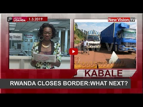 Rwanda closes border from Uganda, What next?
