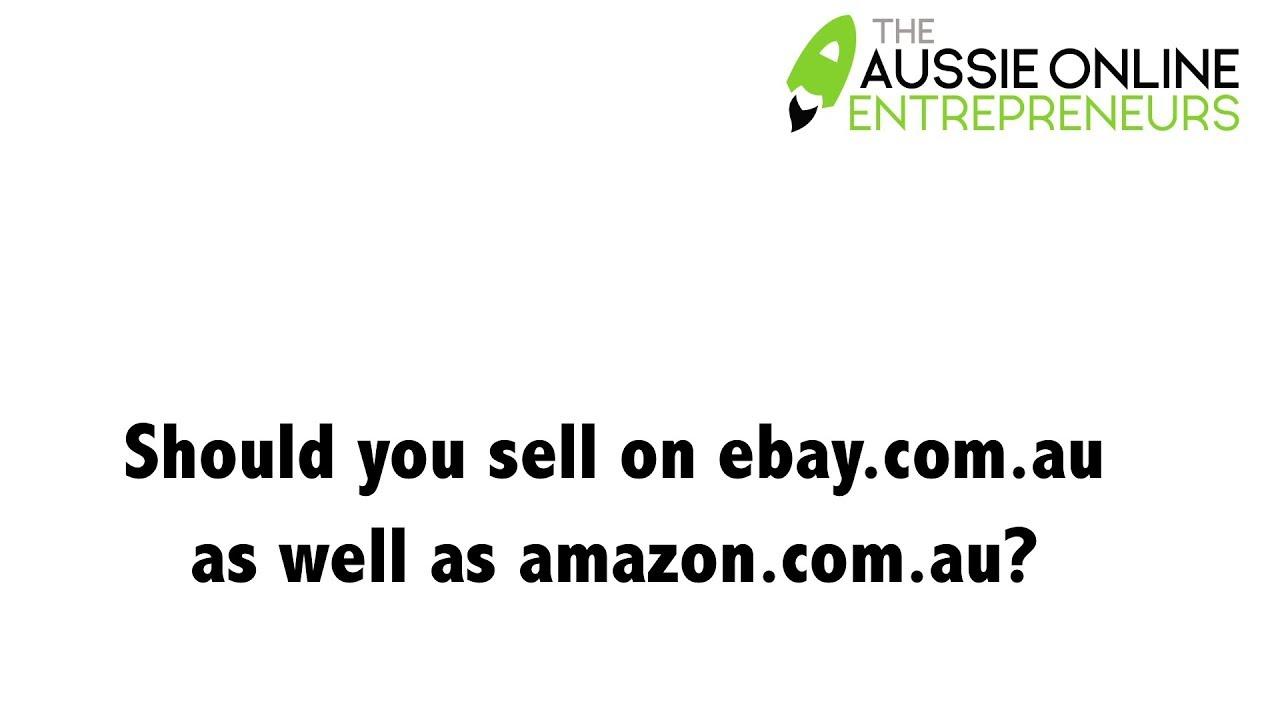 Should You Sell On Ebay Com Au As Well As Amazon Com Au Youtube