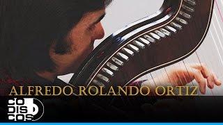 Alfredo Rolando Ortiz - Cuando Llora Mi Guitarra (30 Mejores)