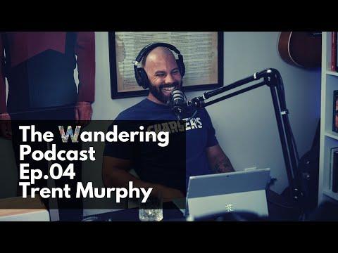 The Wandering Podcast Ep.04 Trent Murphy - Army Ranger Life & Brotherhood