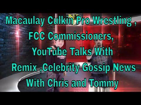 Macaulay Culkin Pro Wrestling , FCC Commissioners, YouTube Talks With Remix ,Celebrity Gossip News