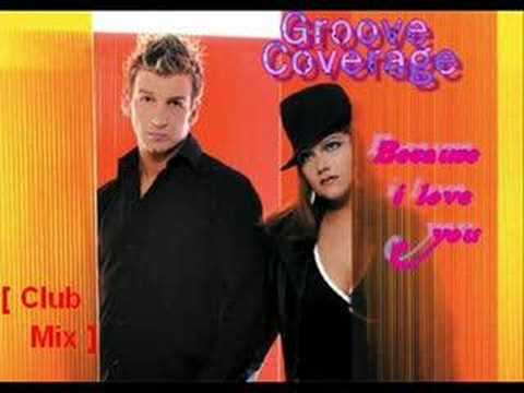 GROOVE COVERAGE - Because I Love You ( Club Mix )