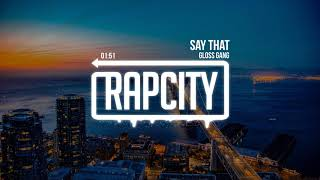 Gloss Gang - Say That (Prod. By Harry Fraud)