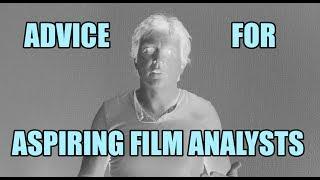 Advice for aspiring film analysts