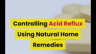 Controlling Acid Reflux Using Natural Home Remedies