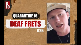 Quarantine 16 - Deaf Frets [028]