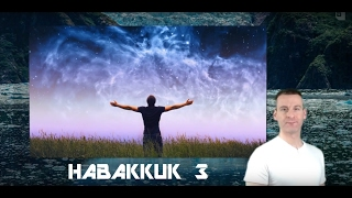 Habakkuk Chapter 3 Summary and What God Wants From Us