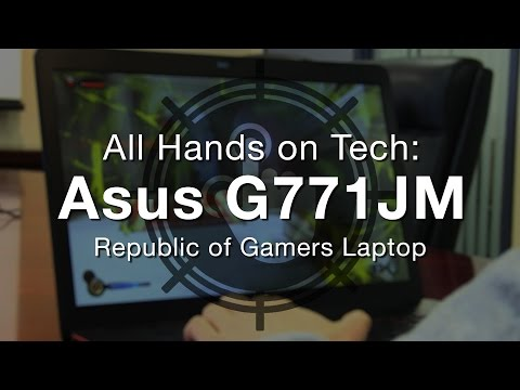 All Hands on Tech: Asus Republic of Gamers G771JM Laptop