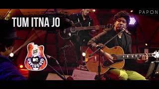 tum itna jo papon mtv unplugged