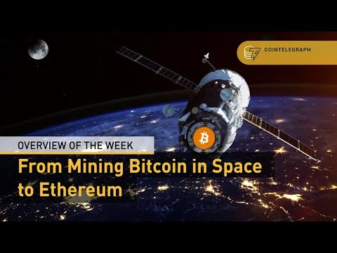 From Mining Bitcoin in Space to Ethereum and Goldman Sachs Crypto Desk | Overview of the Week