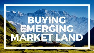 How to buy land in emerging markets