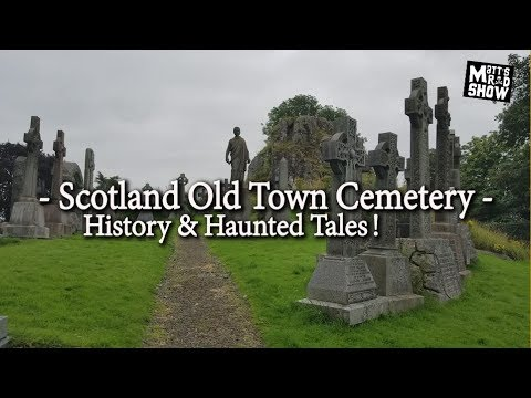 Stirling Scotland - Old Town Cemetery - History & Haunted Tales - Matt's Rad Show