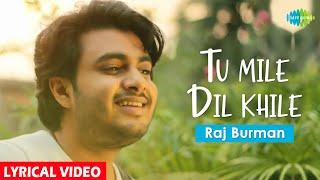 Tu Mile Dil Khile   Lyrical   Raj Barman   Cover Song