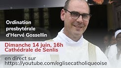 Ordination de l'Abbé Hervé GOSSELLIN - en direct de Diocèse de Beauvais, Noyon et Senlis