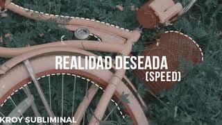 ❝Potente❞ Realidad Deseada (Speed)
