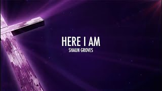 Here I Am- Shaun Groves