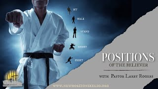 Positions of the Believer / Pastor Larry Rogers //NEW HORIZONS CHURCH